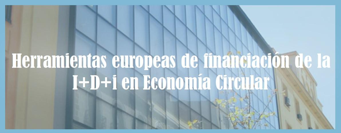 Jornada «Herramientas Europeas de Financiación de la I+D+i en Economía Circular»